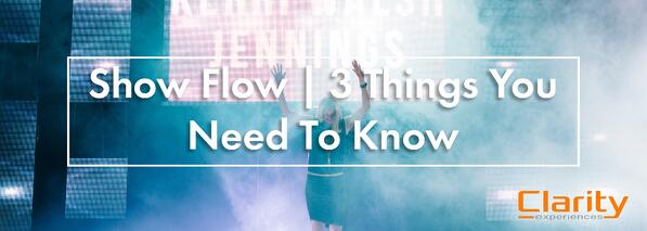 Show Flow | 3 Things You Need To Know - Clarity Experiences