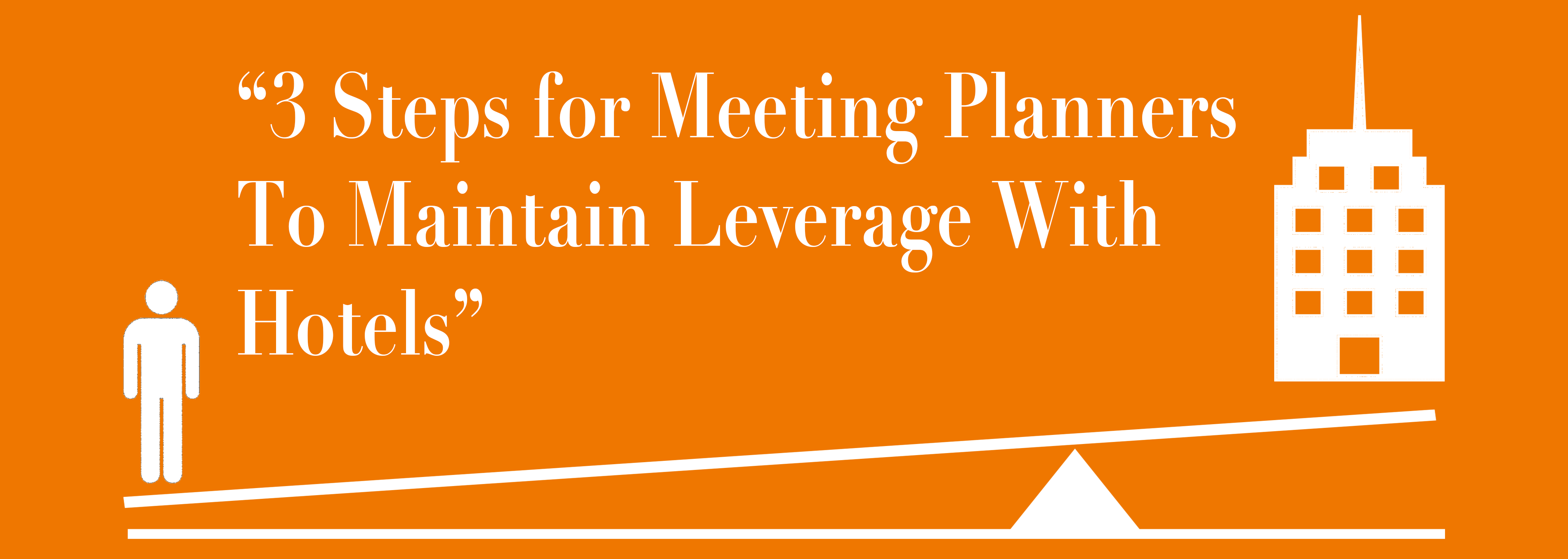 3 Steps for Meeting Planners To Maintain Leverage With Hotels