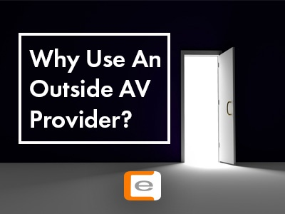 Why Use An Outside AV Provider?